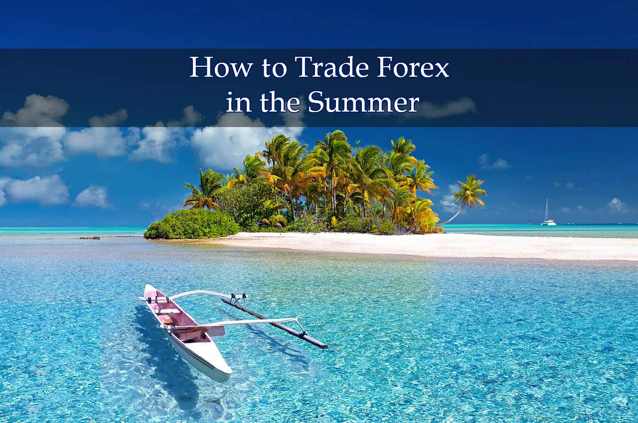 How to Trade Forex in the Summer