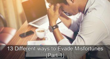 13 Different ways to Evade Misfortunes (Part 1)