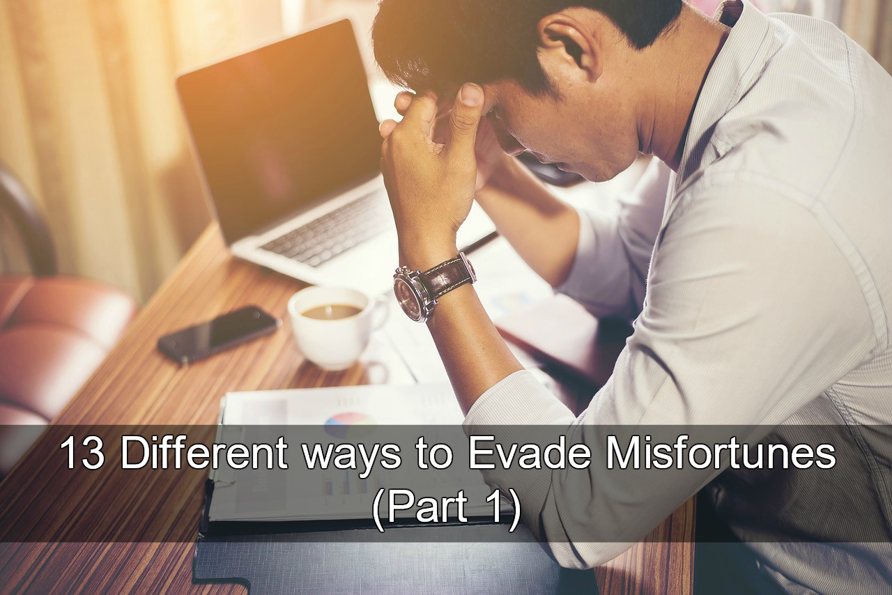 13 Different ways to Evade Misfortunes (Part 1)
