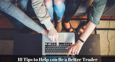 18 Tips to Help you Be a Better Trader - Part 1