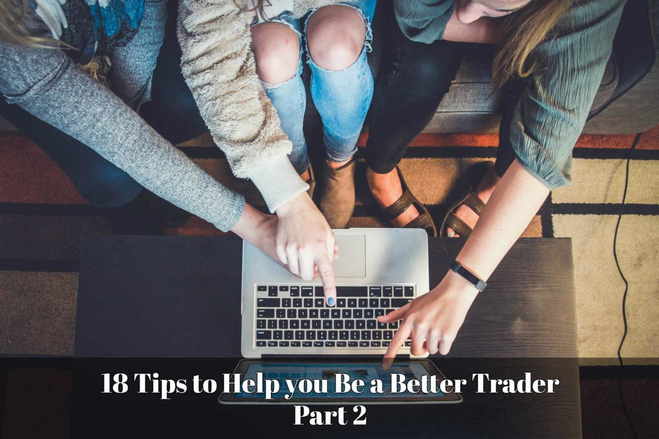 18 Tips to Help you Be a Better Trader - Part 2